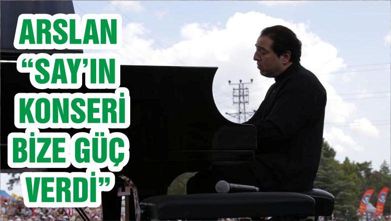"""ARSLAN """"SAY'IN KONSERİ BİZE GÜÇ VERDİ"""""""