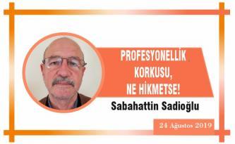 PROFESYONELLİK KORKUSU, NE HİKMETSE!