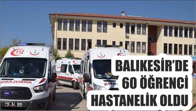 BALIKESİR'DE 60 ÖĞRENCİ HASTANELİK OLDU