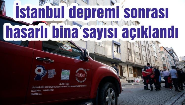 İstanbul depremi sonrası hasarlı bina sayısı açıklandı