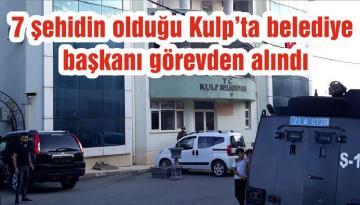 7 şehidin olduğu Kulp'ta belediye başkanı görevden alındı