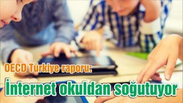 OECD Türkiye raporu: İnternet okuldan soğutuyor