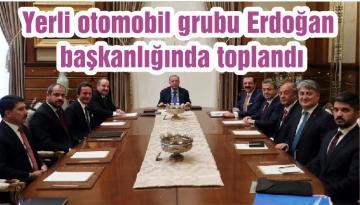 Yerli otomobil grubu Erdoğan başkanlığında toplandı
