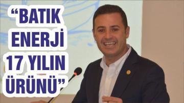 """""""BATIK ENERJİ 17 YILIN ÜRÜNÜ"""""""