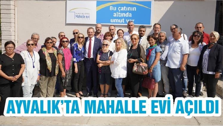 AYVALIK'TA MAHALLE EVİ AÇILDI
