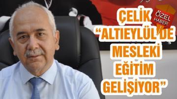 """ÇELİK """"ALTIEYLÜL'DE MESLEKİ EĞİTİM GELİŞİYOR"""""""
