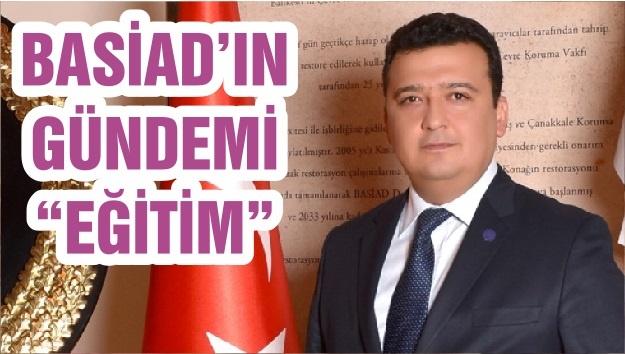 """BASİAD'IN GÜNDEMİ """"EĞİTİM"""""""