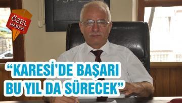 """""""KARESİ'DE BAŞARI BU YIL DA SÜRECEK"""""""