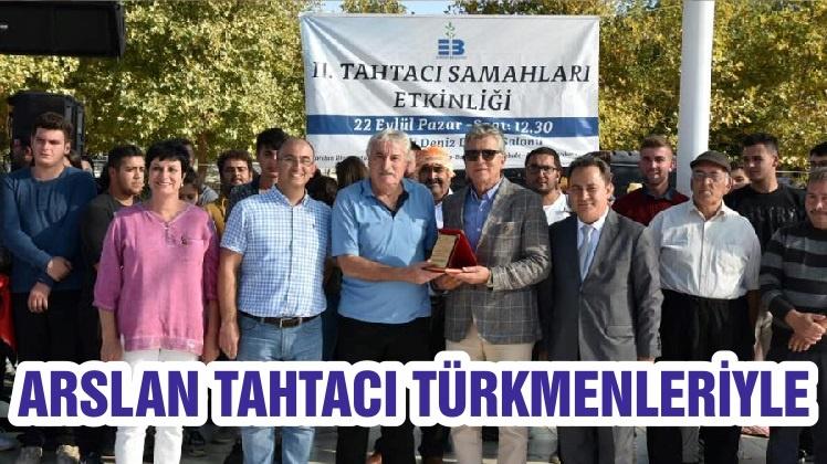ARSLAN TAHTACI TÜRKMENLERİYLE