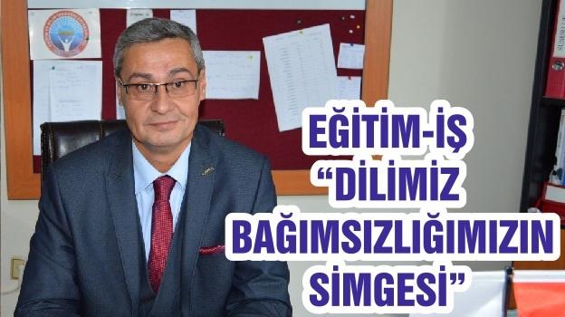 """EĞİTİM-İŞ """"DİLİMİZ BAĞIMSIZLIĞIMIZIN SİMGESİ"""""""