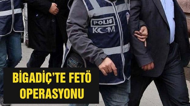 BİGADİÇ'TE FETÖ OPERASYONU