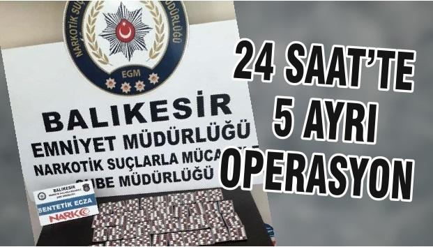 24 SAAT'TE 5 AYRI OPERASYON