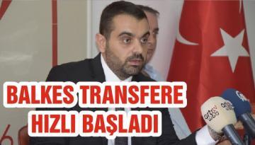 BALKES TRANSFERE HIZLI BAŞLADI