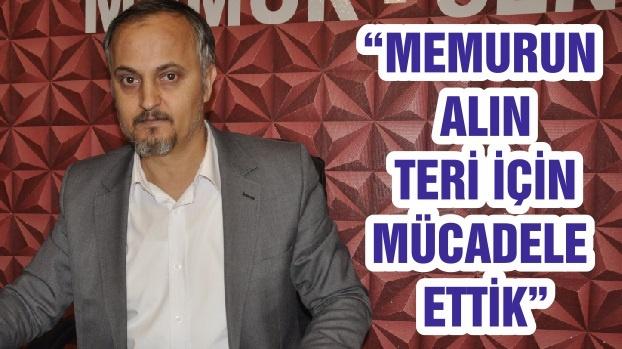 """""""MEMURUN ALIN TERİ İÇİN MÜCADELE ETTİK"""""""