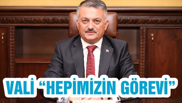 "VALİ ""HEPİMİZİN GÖREVİ"""