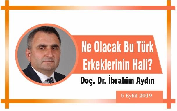 Ne Olacak Bu Türk Erkeklerinin Hali?