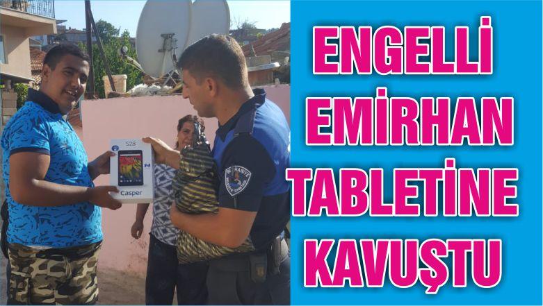 ENGELLİ EMİRHAN TABLETİNE KAVUŞTU