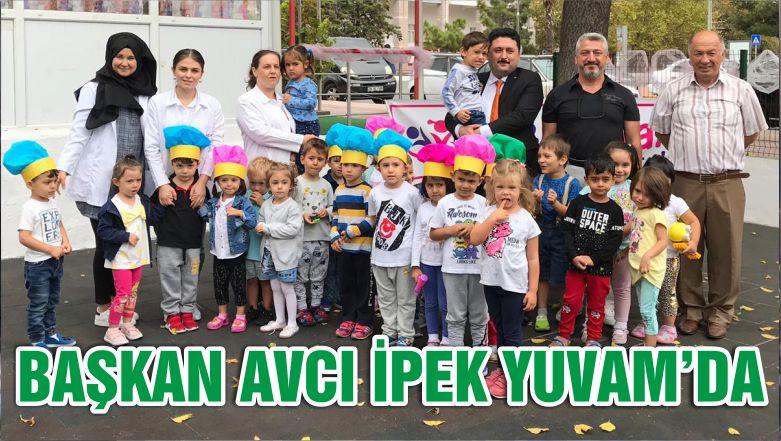 BAŞKAN AVCI İPEK YUVAM'DA