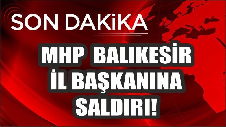 MHP İL BAŞKANINA SALDIRI!
