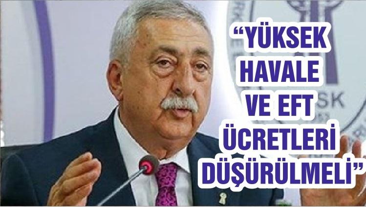 """""""YÜKSEK HAVALE VE EFT ÜCRETLERİ DÜŞÜRÜLMELİ"""""""