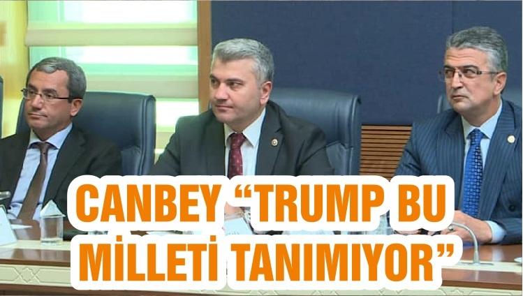 """CANBEY """"TRUMP BU MİLLETİ TANIMIYOR"""""""