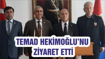 TEMAD HEKİMOĞLU'NU ZİYARET ETTİ