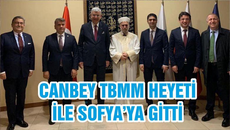 CANBEY TBMM HEYETİ İLE SOFYA'YA GİTTİ