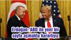 Erdoğan: ABD ile yeni bir sayfa açmakta kararlıyız
