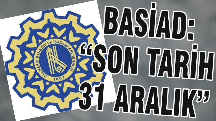 "BASİAD: ""SON TARİH 31 ARALIK"""