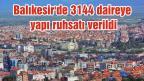 Balıkesir'de 3144 daireye yapı ruhsatı verildi
