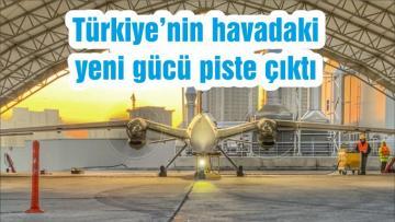 Türkiye'nin havadaki yeni gücü piste çıktı