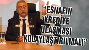 """""""ESNAFIN KREDİYE ULAŞMASI KOLAYLAŞTIRILMALI"""""""