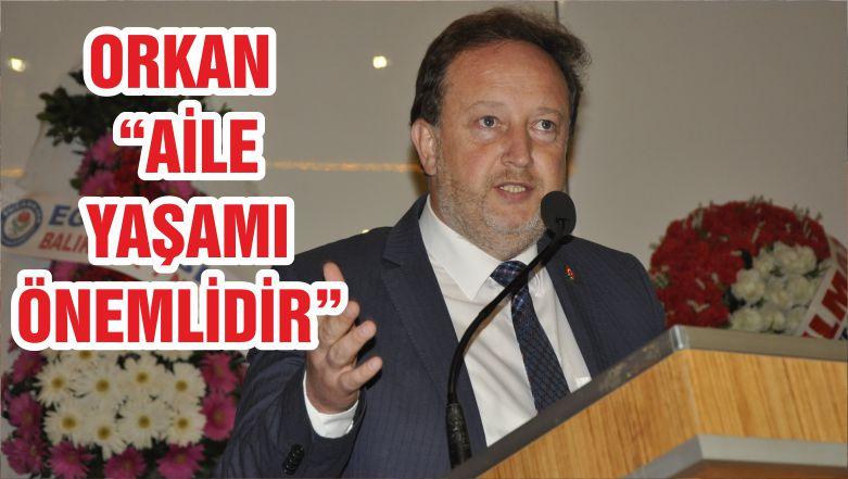 """ORKAN """"AİLE YAŞAMI ÖNEMLİDİR"""""""