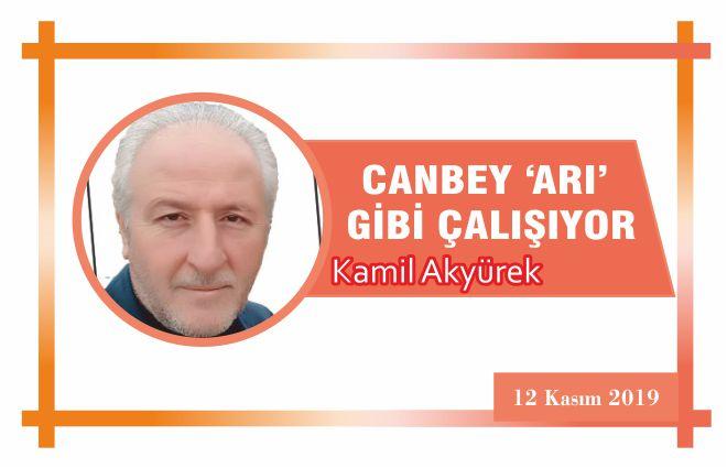 CANBEY 'ARI' GİBİ ÇALIŞIYOR