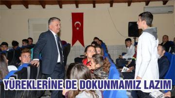 YÜREKLERİNE DE DOKUNMAMIZ LAZIM