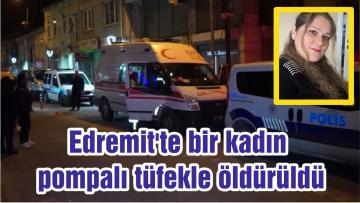 Edremit'te bir kadın pompalı tüfekle öldürüldü