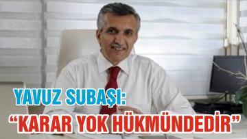 """SUBAŞI """"KARAR YOK HÜKMÜNDEDİR"""""""