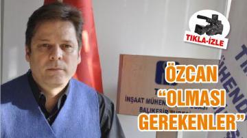 """ÖZCAN """"OLMASI GEREKENLER"""""""