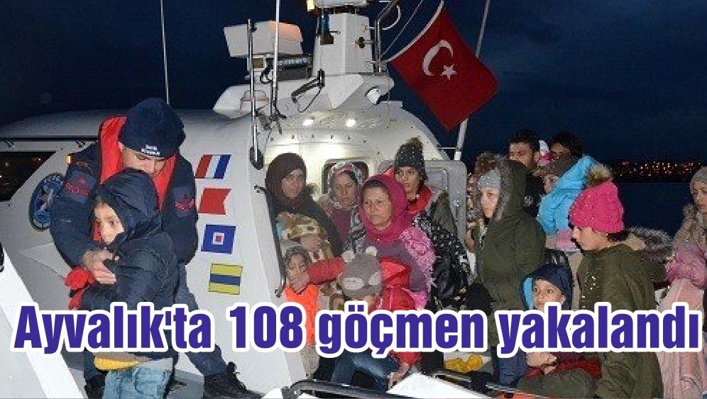 Ayvalık'ta 108 göçmen yakalandı