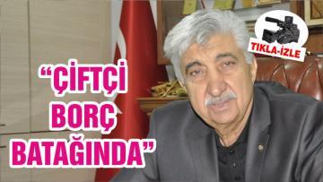 """""""ÇİFTÇİ BORÇ BATAĞINDA"""""""