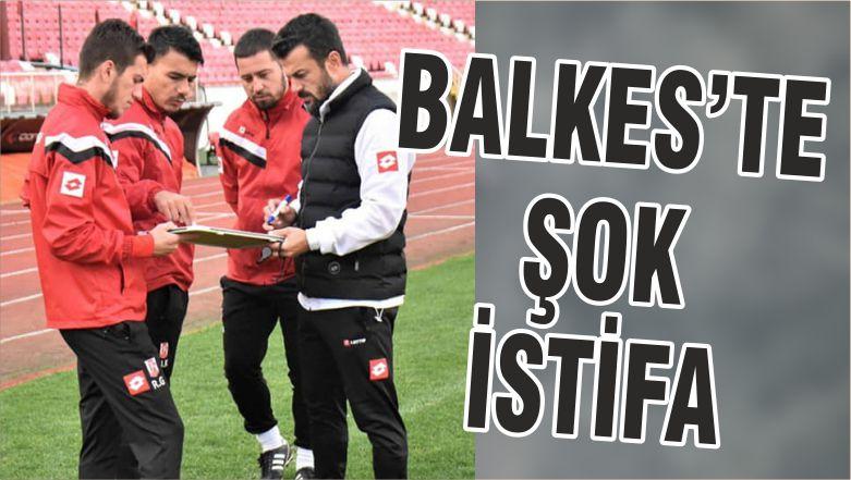BALKES'TE ŞOK İSTİFA