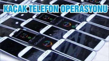 KAÇAK TELEFON OPERASYONU