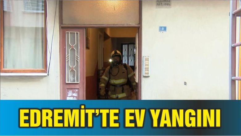 EDREMİT'TE EV YANGINI