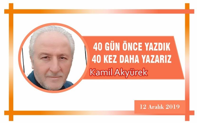 40 GÜN ÖNCE YAZDIK 40 KEZ DAHA YAZARIZ