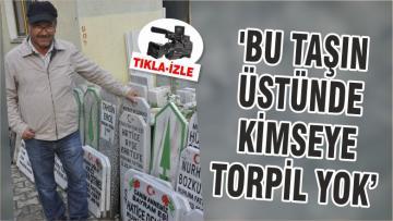 'BU TAŞIN ÜSTÜNDE KİMSEYE TORPİL YOK'