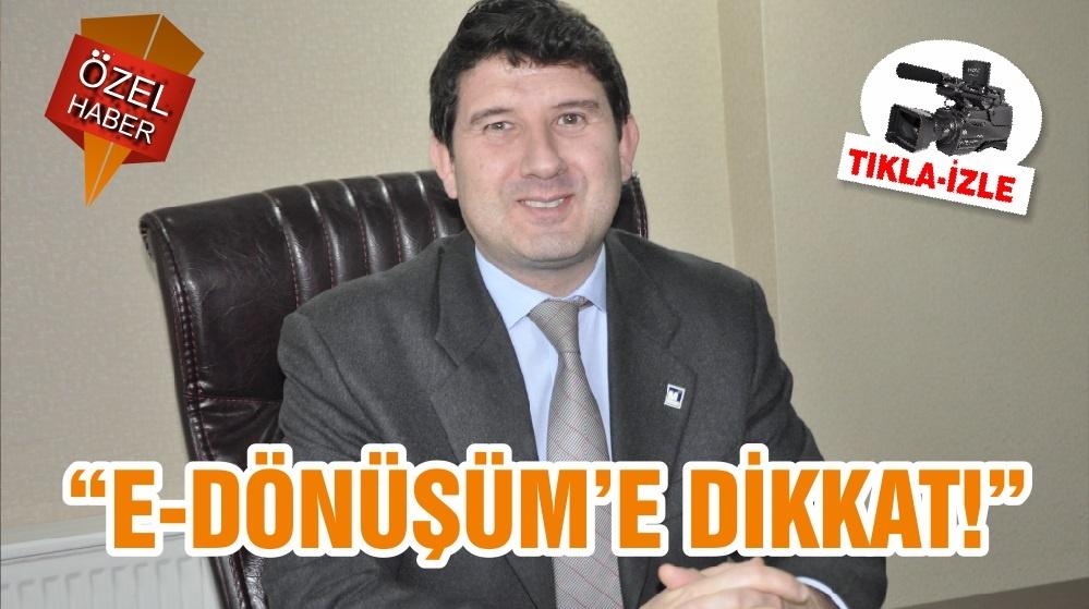 """E-DÖNÜŞÜM'E DİKKAT!"""