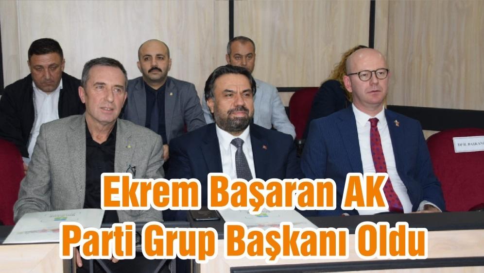 Ekrem Başaran AK Parti Grup Başkanı Oldu