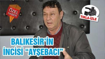"""BALIKESİR'İN İNCİSİ """"AYŞEBACI"""""""