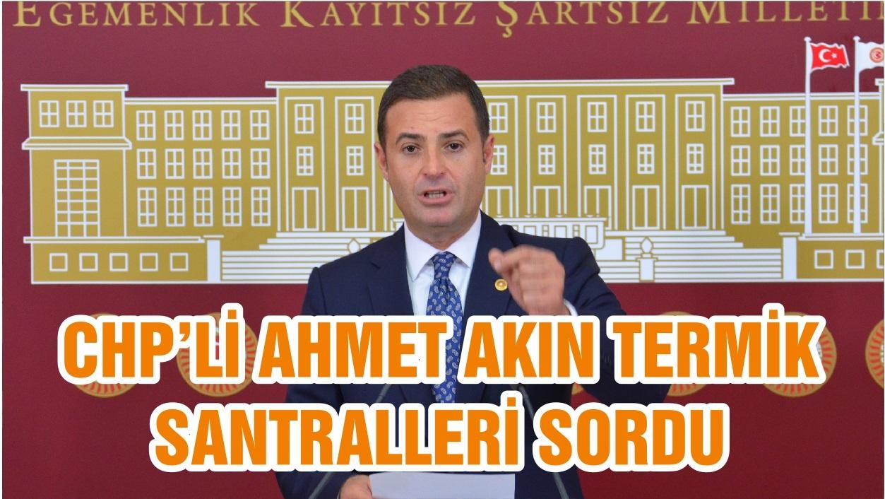 CHP'Lİ AHMET AKIN TERMİK SANTRALLERİ SORDU