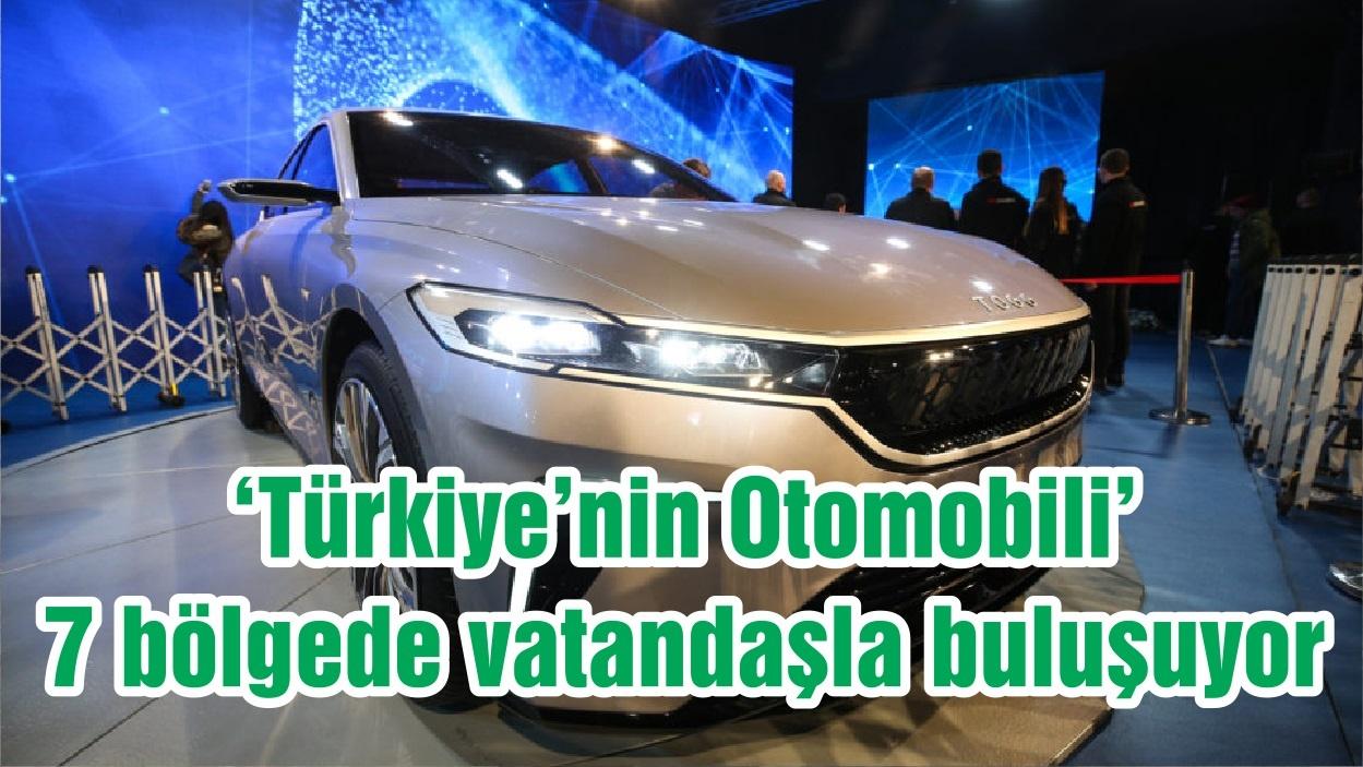 'Türkiye'nin Otomobili' 7 bölgede vatandaşla buluşuyor